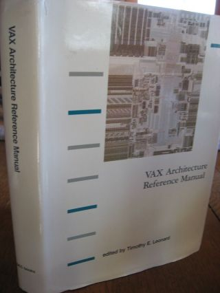VAX Architecture Reference Manual (DEC). Timothy E. Leonard.