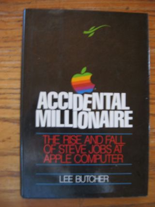 Accidental Millionaire - the rise and fall of Steve Jobs at Apple Computer