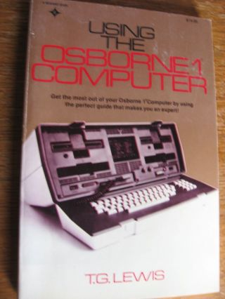 Using the Osborne 1 Computer. T. G. Lewis