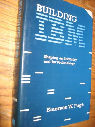 Building IBM -- Shaping an Industry and Its Technology; hardcover in dustjacket