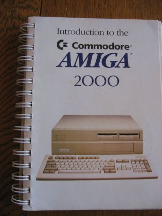 Introduction to the Commodore AMIGA 2000 manual 1987. Commodore Amiga 1987.