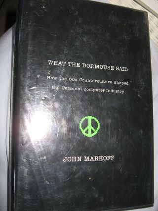 What the Dormouse Said -- how the 60s Counterculture shaped the Personal Computer Industry. John Markoff.
