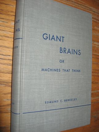 GIANT BRAINS or, Machines That Think, 1949 1st edition, hardcover no dustjacket. Edmund C. Berkeley.