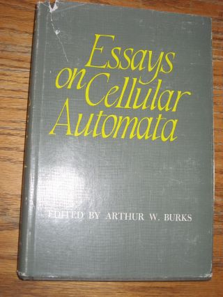 Essays on Cellular Automata 1970 hardcover in dustjacket. Arthur Burks
