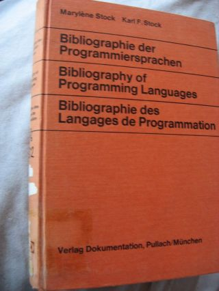 Bibliography of Programming Languages - Bibliographie der Programmiersprachen - Bibliographie des Langages de Programmation. Marylene Stock, Karl F. Stock.