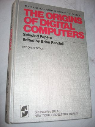 The Origins of Digital Computers, selected papers (second edition). Brian Randell