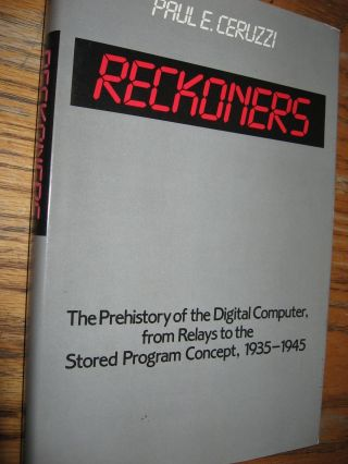 Reckoners -- the Prehistory of the Digital Computer, from Relays to the Stored Program Concept, 1935-1945