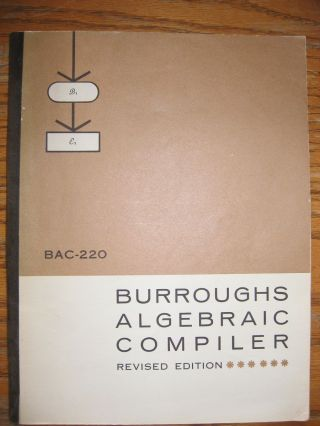 Burroughs Algebraic Compiler, revised edition 1963; BAC-220. Burroughs Corporation