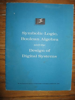 Symbolic Logic, Boolean Algebra and the Design of Digital Systems (1959). Computer Control Company.