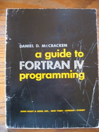 A Guide to FORTRAN IV Progamming (1965, 1968). Daniel D. McCracken