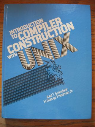 Introduction to Compiler Construction with UNIX. Axel Schreiner, H George Friedman jr