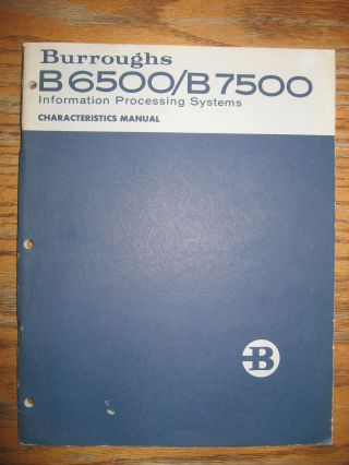 Burroughs B6500/B7500 Information Processing Systems Characteristics Manual. Burroughs