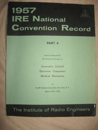 IRE Convention Record 1957 -- part 4 - Automatic Control, Electronic Computers, Medical Electronics. IRE National Convention Record 1957.