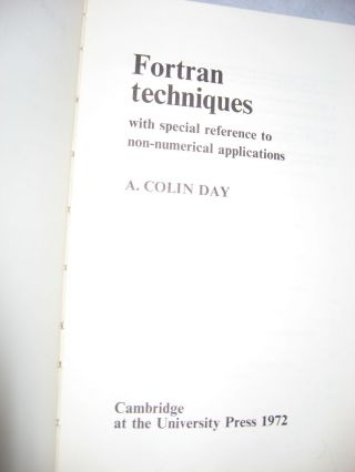 Fortran Techniques -- with special reference to non-numerical applications. A. Colin Day