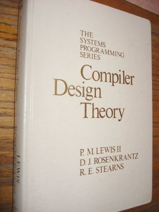 Compiler Design Theory -- the Systems Programming Series. PM Lewis, DJ Rosenkrantz, RE Stearns