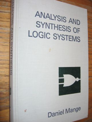 Analysis and Synthesis of Logic Systems. Daniel Mange