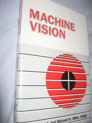 Machine Vision. Nello Zuech, Richard K. Miller.