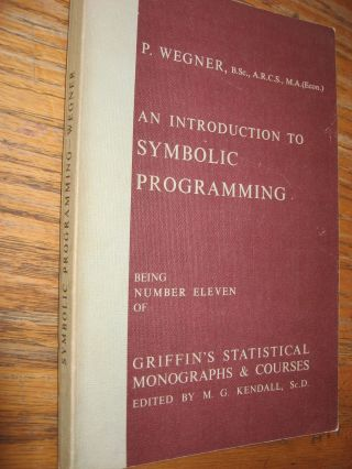 Introduction to Symbolic Programming; Griffin's Statistical Monographs & Courses, number 11. P. Wegner.
