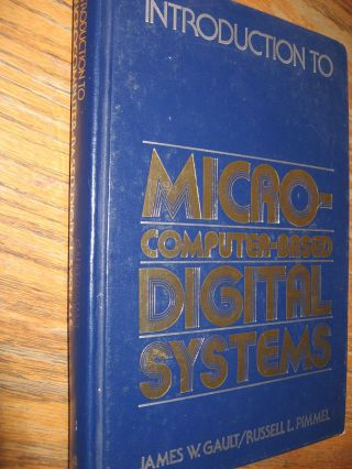 Micro-Computer Based Digital Systems, introduction to. James Gault, Russell Pimmel