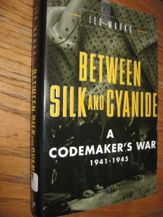 Between Silk and Cyanide -- a Codemaker's War, 1941-1945. Leo Marks