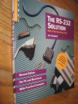 The RS-232 Solution -- how to use your serial port; For PC and Macintosh with practical examples. Joe Campbell.