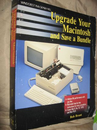 Upgrade Your Macintosh and Save a Bundle, with photographs of hardware and vintage equipment. Bob Brant.