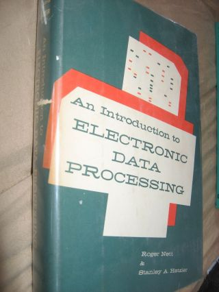 AN INTRODUCTION TO ELECTRONIC DATA PROCESSING 1959. Roger Nett, Stanley Hetzler.