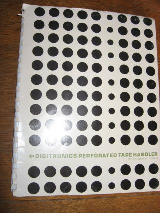 Operation and Maintenance Manual, models 4566A, B4566A, 4566ALCR, B4566ALLCR. Digitronics Perforated Tape Handler.