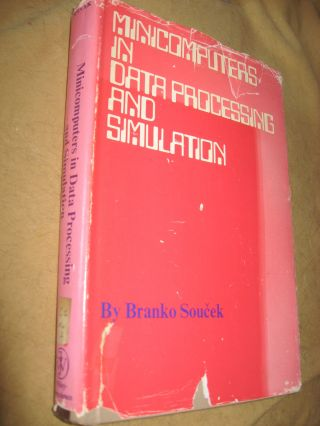 Minicomputers in Data Processing and Simulation, 1972. Branko Soucek