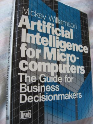 Artificial Intelligence for Microcomputers -- the guide for business decisionmakers. Mickey...
